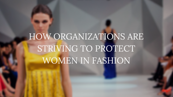 How Organizations Are Striving to Protect Women in Fashion